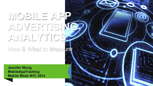 How & What to Measure MOBILE APP ADVERTISING ANALYTICS Jennifer Wong MobileAppTracking Mobile Week NYC 2014
