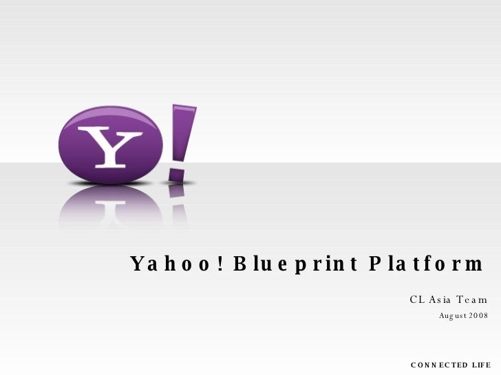 Yahoo! Blueprint Platform CL Asia Team August 2008