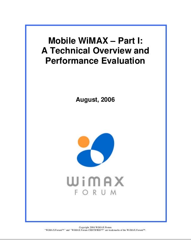 """Mobile WiMAX – Part I: A Technical Overview and Performance Evaluation  August, 2006  Copyright 2006 WiMAX Forum """"WiMAX Fo..."""
