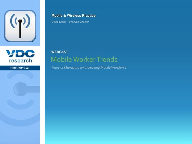 Fears of Managing an Increasing Mobile Workforce<br />Mobile Worker Trends<br />FEBRUARY 2011<br />webcast<br />David Kreb...