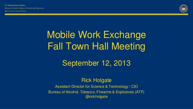 Office of Science and Technology Mobile Work Exchange Fall Town Hall Meeting September 12, 2013 Rick Holgate Assistant Dir...