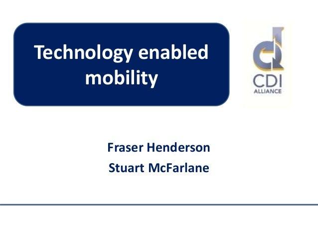 Fraser Henderson Stuart McFarlane Technology enabled mobility