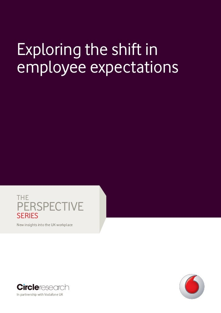 Exploring the shift inemployee expectationsTHEPERSPECTIVESERIESNew insights into the UK workplaceIn partnership with Vodaf...