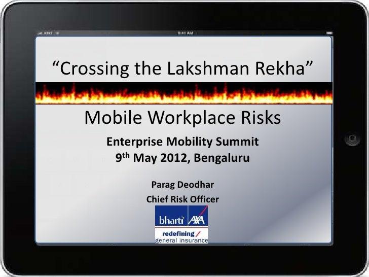 """Crossing the Lakshman Rekha""   Mobile Workplace Risks      Enterprise Mobility Summit       9th May 2012, Bengaluru      ..."