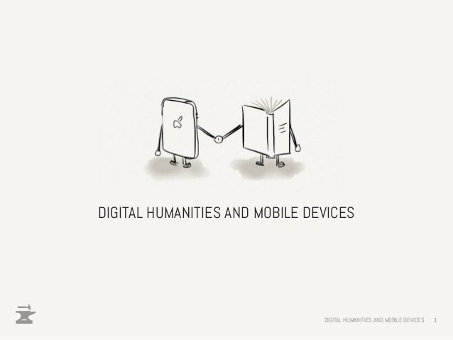 DIGITAL HUMANITIES AND MOBILE DEVICES                                DIGITAL HUMANITIES AND MOBILE DEVICES   1
