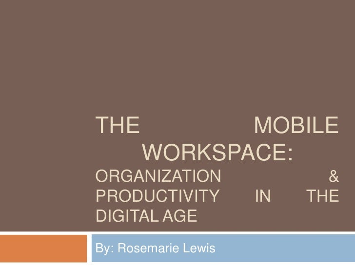 The mobile workspace:Organization & productivity in the digital age<br />By: Rosemarie Lewis<br />