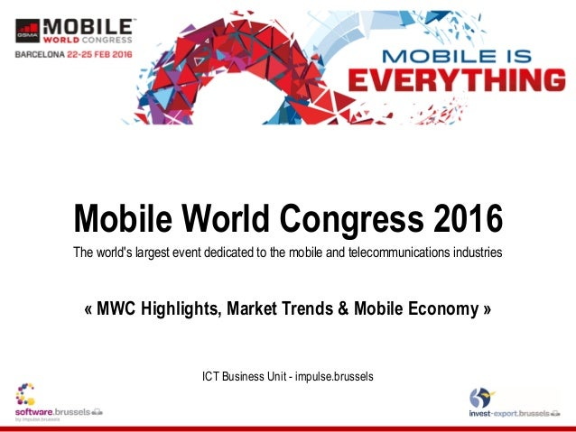 Mobile World Congress 2016 The world's largest event dedicated to the mobile and telecommunications industries « MWC Highl...