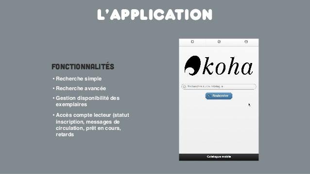 L'applicationFonctionnalités• Recherche simple• Gestion disponibilité desexemplaires• Accès compte lecteur (statutinscript...