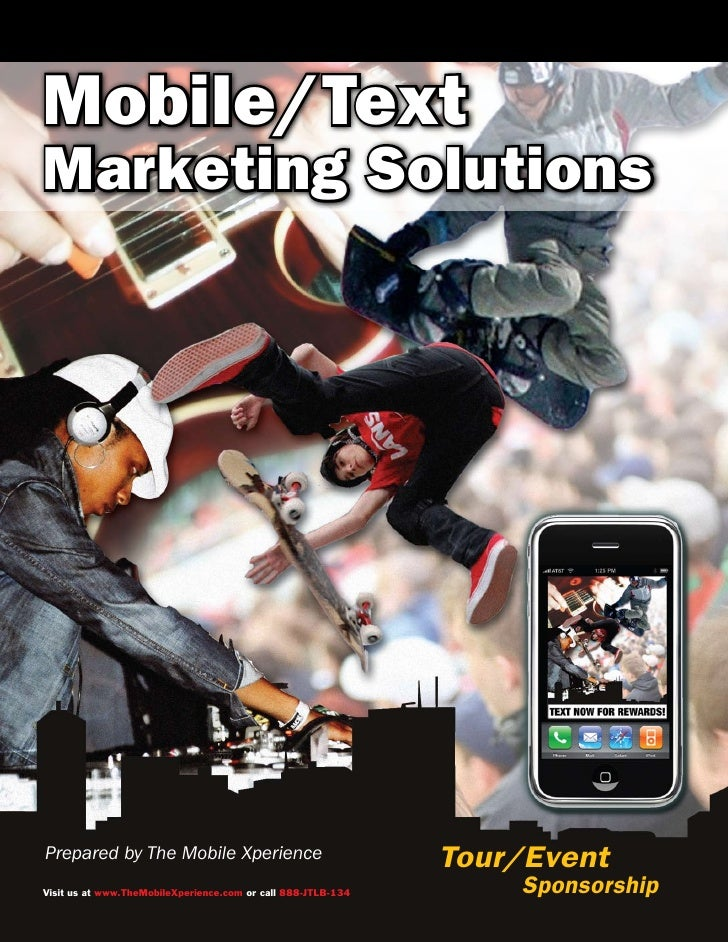 Mobile/Text Marketing Solutions     Prepared by The Mobile Xperience                              Tour/Event Visit us at w...