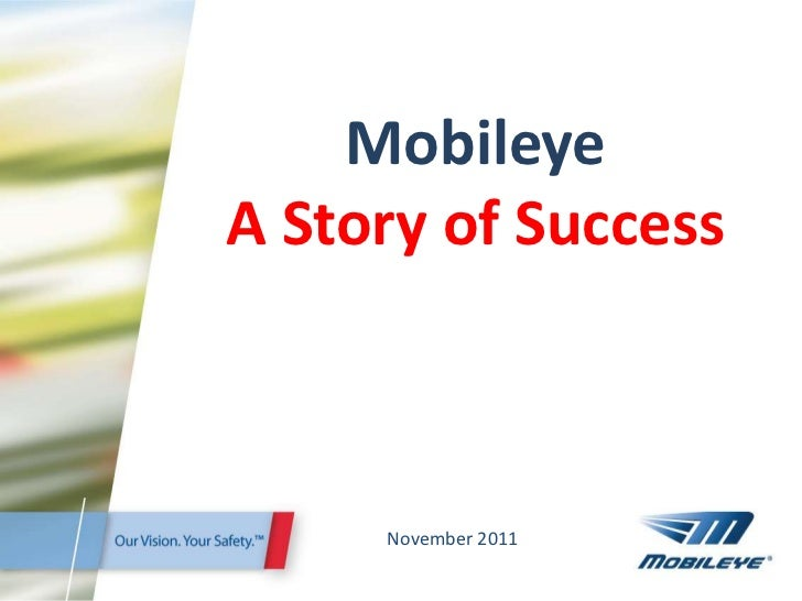 MobileyeA Story of Success     November 2011