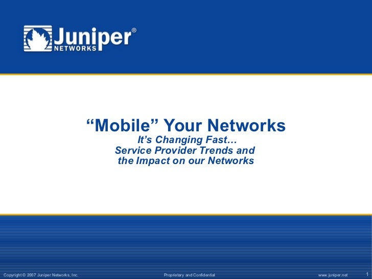 """"""" Mobile"""" Your Networks  It's Changing Fast… Service Provider Trends and  the Impact on our Networks"""