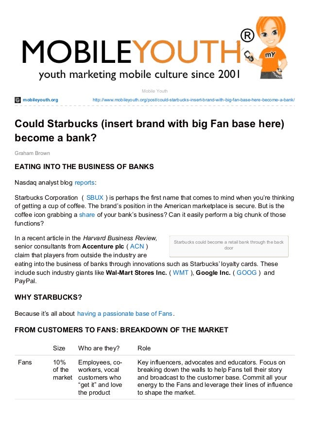 mobileyouth.org http://www.mobileyouth.org/post/could-starbucks-insert-brand-with-big-fan-base-here-become-a-bank/ Starbuc...