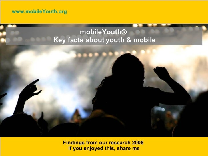 mobileYouth®  Key facts about youth & mobile Findings from our research 2008  If you enjoyed this, share me www.mobileYout...