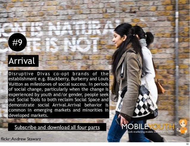 #9    Arrival    Disruptive Divas co-opt brands of the    establishment e.g. Blackberry, Burberry and Louis    Vuitton as ...