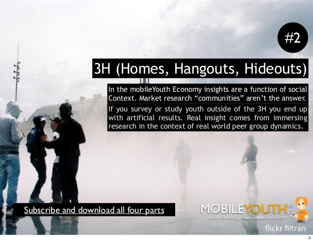 #2                  3H (Homes, Hangouts, Hideouts)                      In the mobileYouth Economy insights are a function...