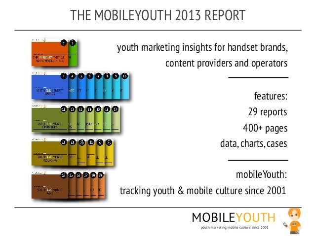 THE MOBILEYOUTH 2013 REPORT       youth marketing insights for handset brands,                  content providers and oper...