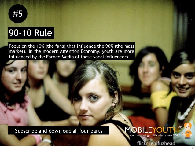 #590-10 RuleFocus on the 10% (the fans) that influence the 90% (the massmarket). In the modern Attention Economy, youth ar...