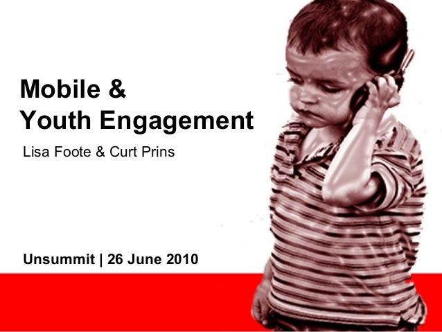 Mobile & Youth Engagement Lisa Foote & Curt Prins Unsummit | 26 June 2010