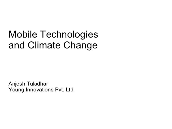 Mobile Technologies  and Climate Change Anjesh Tuladhar  Young Innovations Pvt. Ltd.