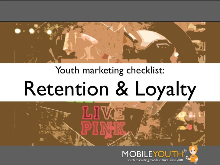 Youth marketing checklist:Retention & Loyalty                  MOBILEYOUTH                               ®                ...
