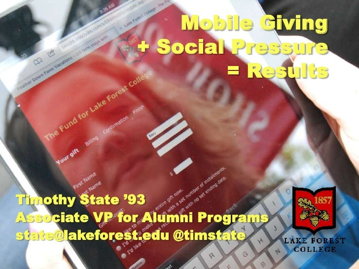 Mobile Giving               + Social Pressure                       = ResultsTimothy State '93Associate VP for Alumni Prog...