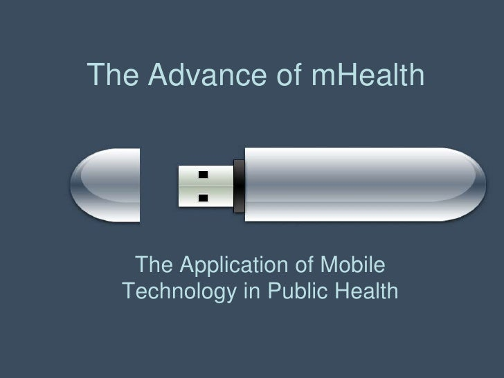 The Advance of mHealth   The Application of Mobile  Technology in Public Health