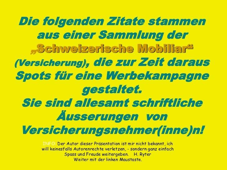 """Die folgenden Zitate stammen    aus einer Sammlung der   """"Schweizerische Mobiliar""""(Versicherung), die zur Zeit darausSpots..."""