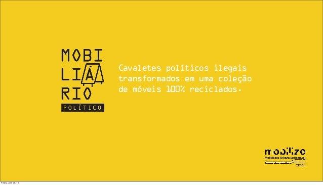 Cavaletes políticos ilegais transformados em uma coleção de móveis 100% reciclados. Friday, June 26, 15