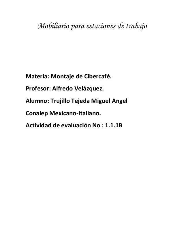 Mobiliario para estaciones de trabajoMateria: Montaje de Cibercafé.Profesor: Alfredo Velázquez.Alumno: Trujillo Tejeda Mig...