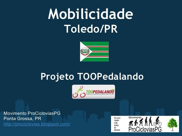 Mobilicidade                             Toledo/PR                 Projeto TOOPedalandoMovimento ProCicloviasPGPonta Gros...