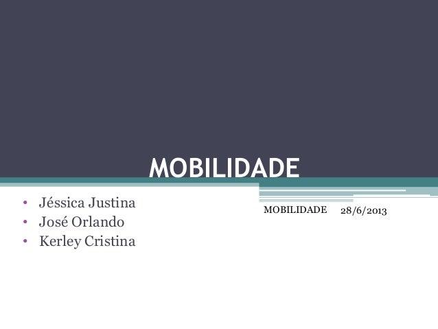 MOBILIDADE • Jéssica Justina • José Orlando • Kerley Cristina 28/6/2013MOBILIDADE
