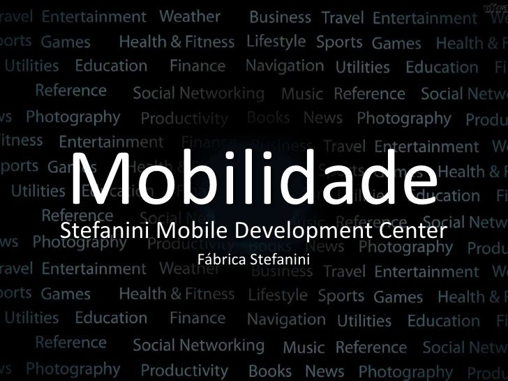 MobilidadeStefanini Mobile Development Center            Fábrica Stefanini