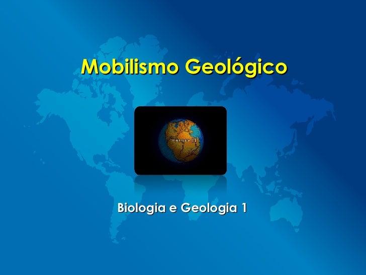 Mobilismo Geológico Biologia e Geologia 1