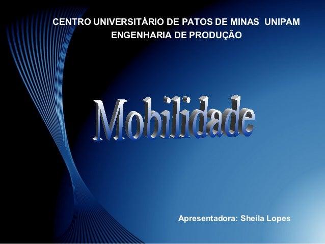 CENTRO UNIVERSITÁRIO DE PATOS DE MINAS UNIPAM          ENGENHARIA DE PRODUÇÃO                      Apresentadora: Sheila L...