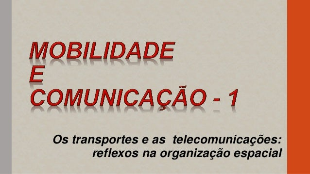 Os transportes e as telecomunicações: reflexos na organização espacial