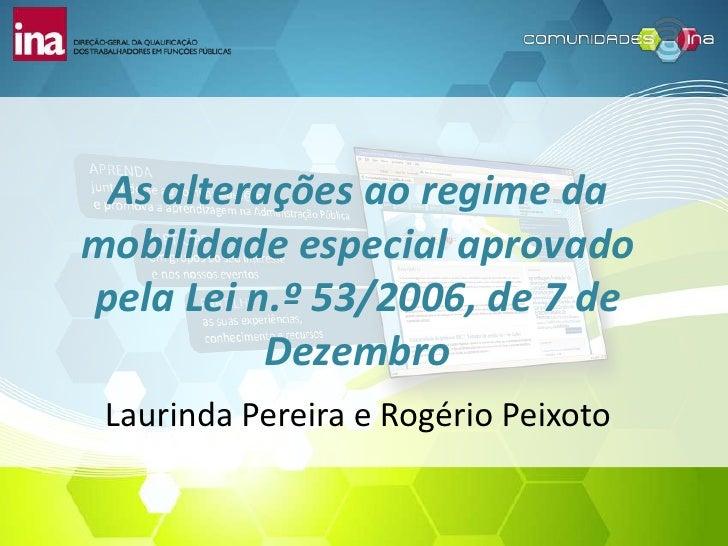 As alterações ao regime damobilidade especial aprovadopela Lei n.º 53/2006, de 7 de          Dezembro Laurinda Pereira e R...