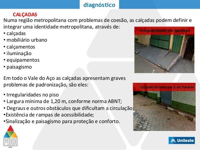 CALÇADAS diagnóstico Numa região metropolitana com problemas de coesão, as calçadas podem definir e integrar uma identidad...