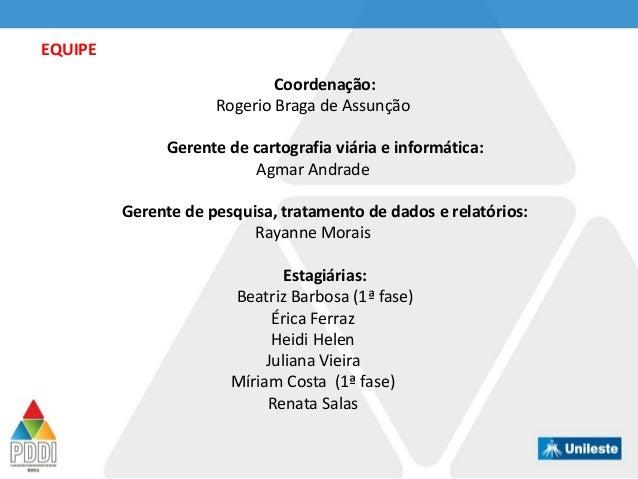 Coordenação: Rogerio Braga de Assunção Gerente de cartografia viária e informática: Agmar Andrade Gerente de pesquisa, tra...
