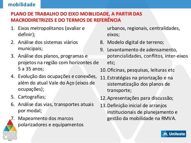 mobilidade PLANO DE TRABALHO DO EIXO MOBILIDADE, A PARTIR DAS MACRODIRETRIZES E DO TERMOS DE REFERÊNCIA 1. Eixos metropoli...