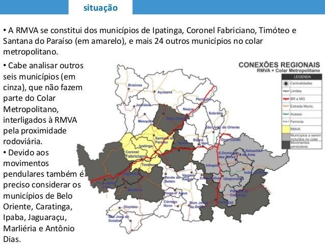 situação • Cabe analisar outros seis municípios (em cinza), que não fazem parte do Colar Metropolitano, interligados à RMV...