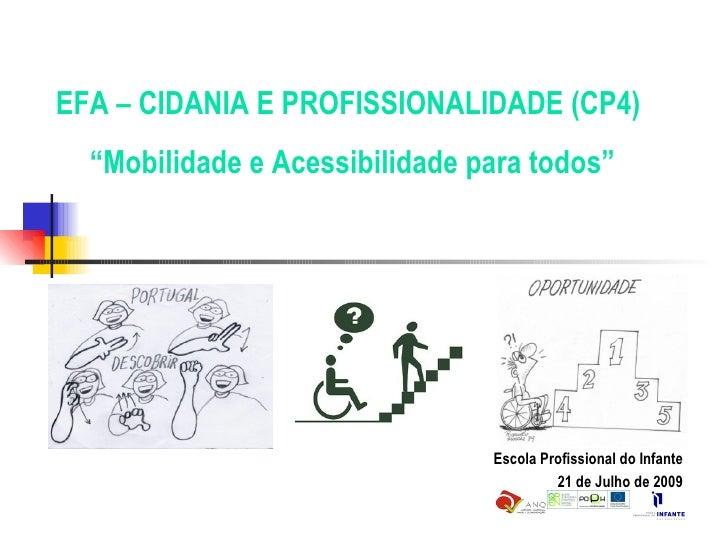 """Escola Profissional do Infante 21 de Julho de 2009 EFA – CIDANIA E PROFISSIONALIDADE (CP4) """" Mobilidade e Acessibilidade p..."""