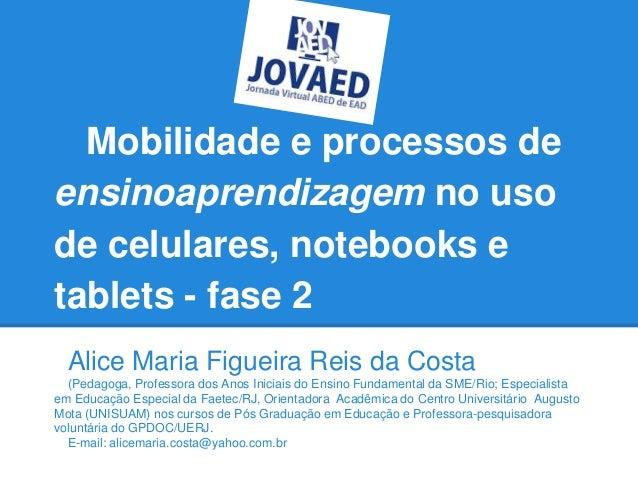 Mobilidade e processos deensinoaprendizagem no usode celulares, notebooks etablets - fase 2  Alice Maria Figueira Reis da ...