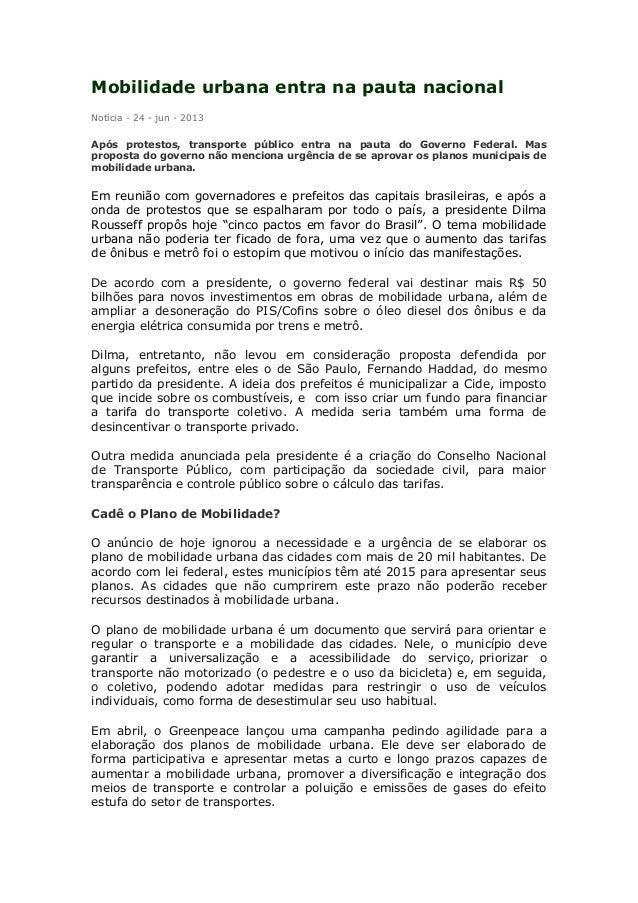 Mobilidade urbana entra na pauta nacional Notícia - 24 - jun - 2013 Após protestos, transporte público entra na pauta do G...