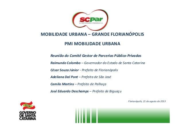 MOBILIDADE URBANA – GRANDE FLORIANÓPOLIS PMI MOBILIDADE URBANA Reunião do Comitê Gestor de Parcerias Público-Privadas Raim...