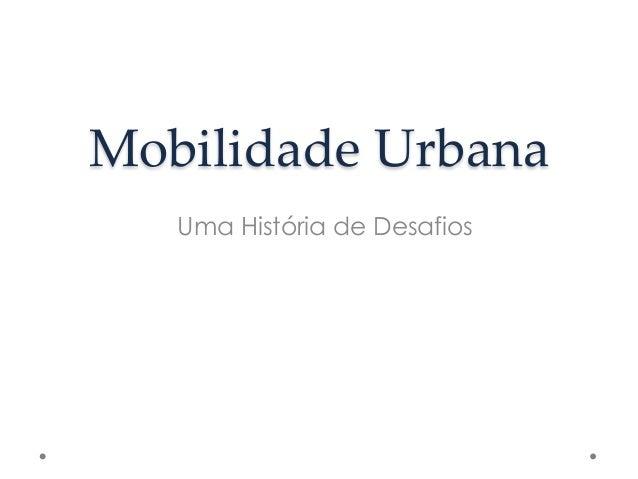 Mobilidade Urbana  Uma História de Desafios