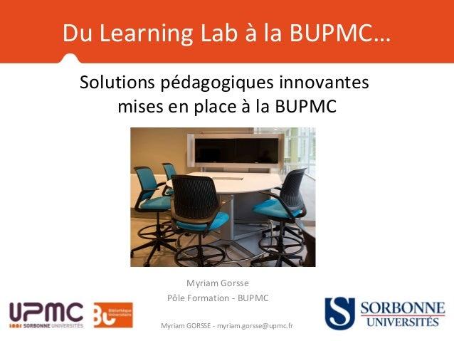 Solutions pédagogiques innovantes mises en place à la BUPMC Myriam Gorsse Pôle Formation - BUPMC Myriam GORSSE - myriam.go...