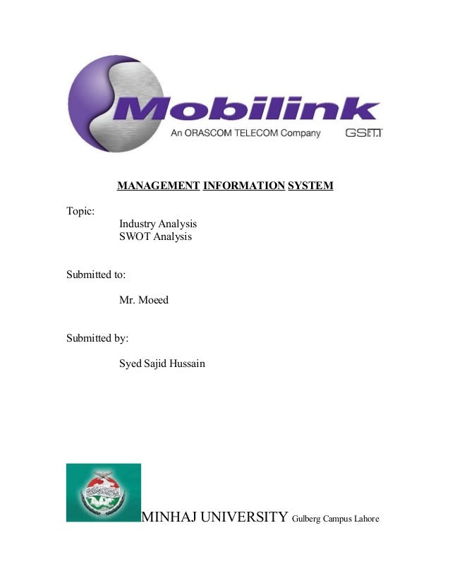 MANAGEMENT INFORMATION SYSTEM Topic: Industry Analysis SWOT Analysis Submitted to: Mr. Moeed Submitted by: Syed Sajid Huss...
