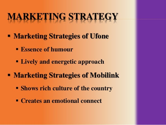 marketing strategy of ufone This is part of a major marketing strategy as ufone losing its share to its competitors they need to aggressively penetrate into the consumers mind with the layman jargons.