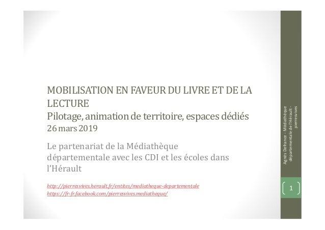 MOBILISATIONENFAVEURDU LIVREETDE LA LECTURE Pilotage,animationdeterritoire,espacesdédiés 26mars2019 Le partenariat de la M...