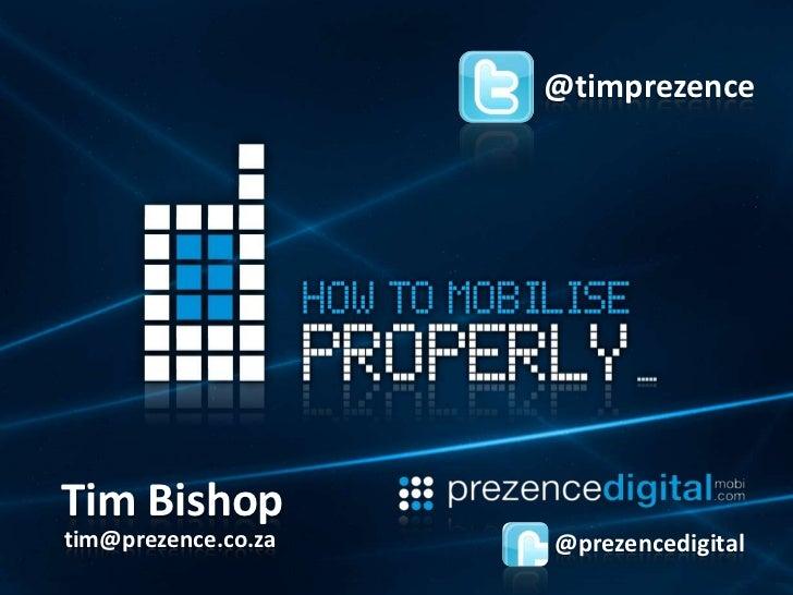@timprezence<br />Tim Bishop<br />tim@prezence.co.za<br />@prezencedigital<br />